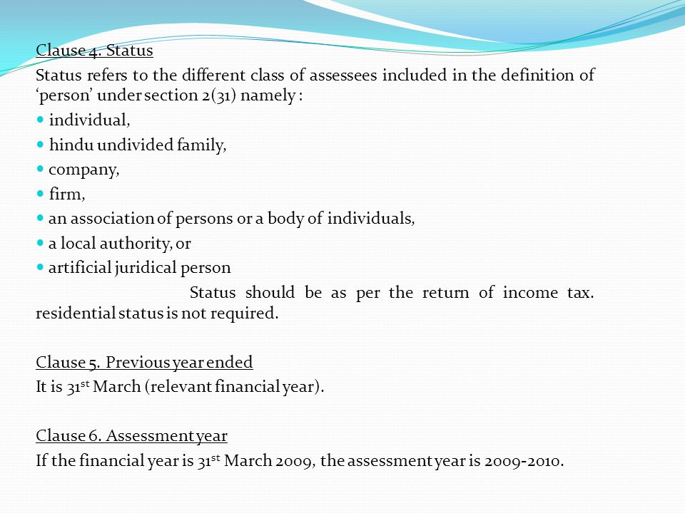 Clause 4. Status Status refers to the different class of assessees included in the definition of 'person' under section 2(31) namely :