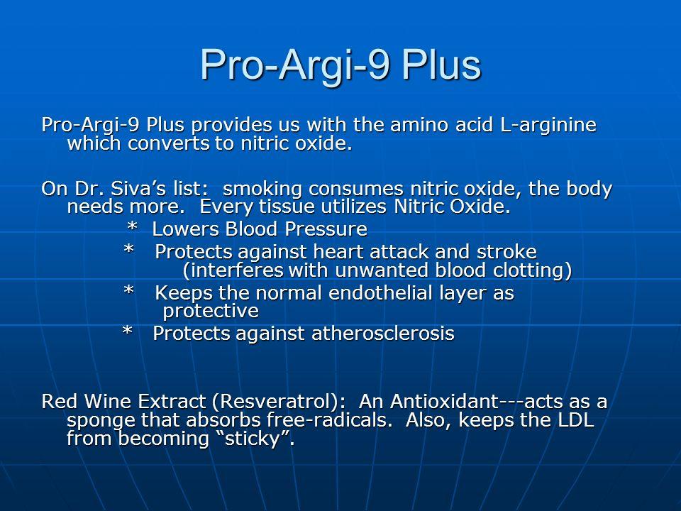 Pro-Argi-9 PlusPro-Argi-9 Plus provides us with the amino acid L-arginine which converts to nitric oxide.