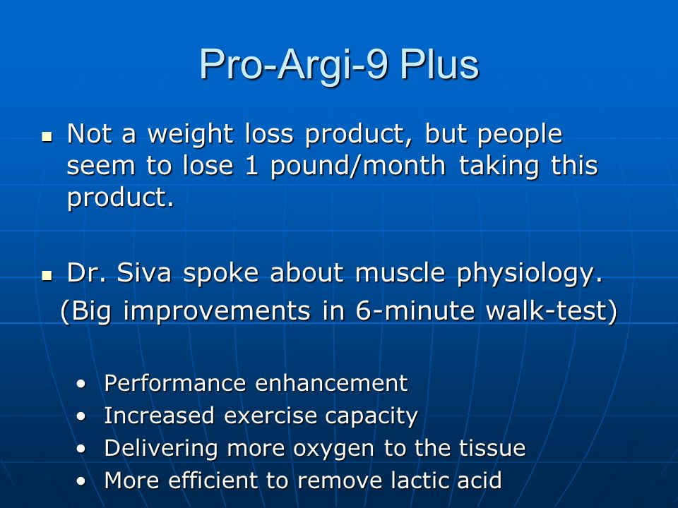 Pro-Argi-9 PlusNot a weight loss product, but people seem to lose 1 pound/month taking this product.