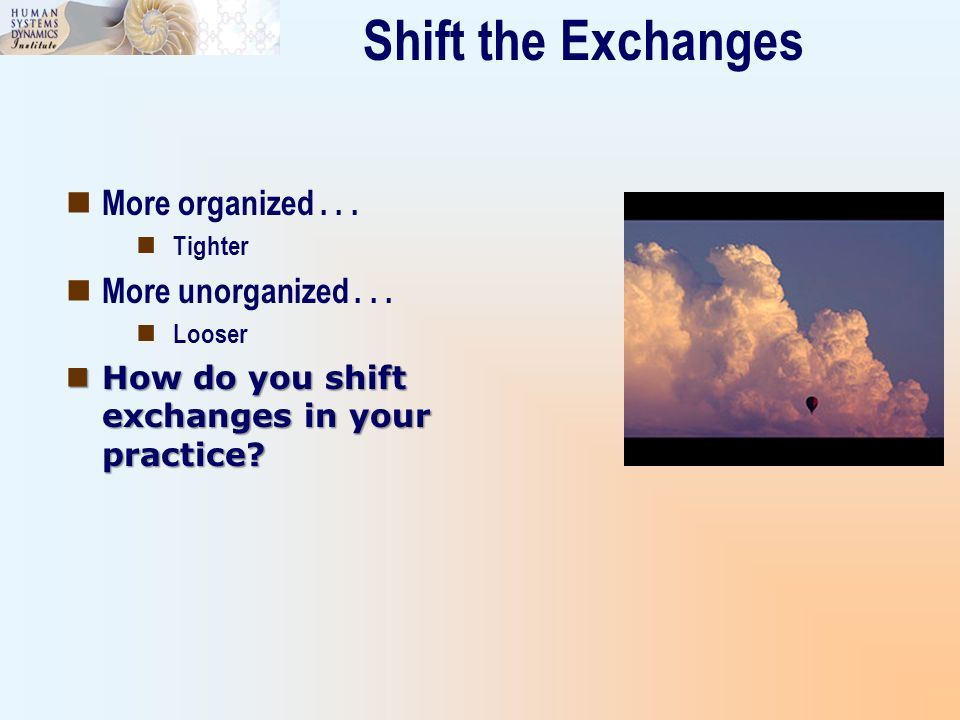 Shift the Exchanges More organized . . . More unorganized . . .