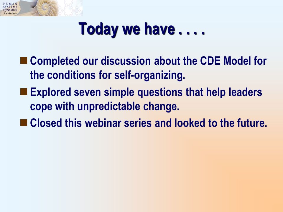 Today we have . . . . Completed our discussion about the CDE Model for the conditions for self-organizing.