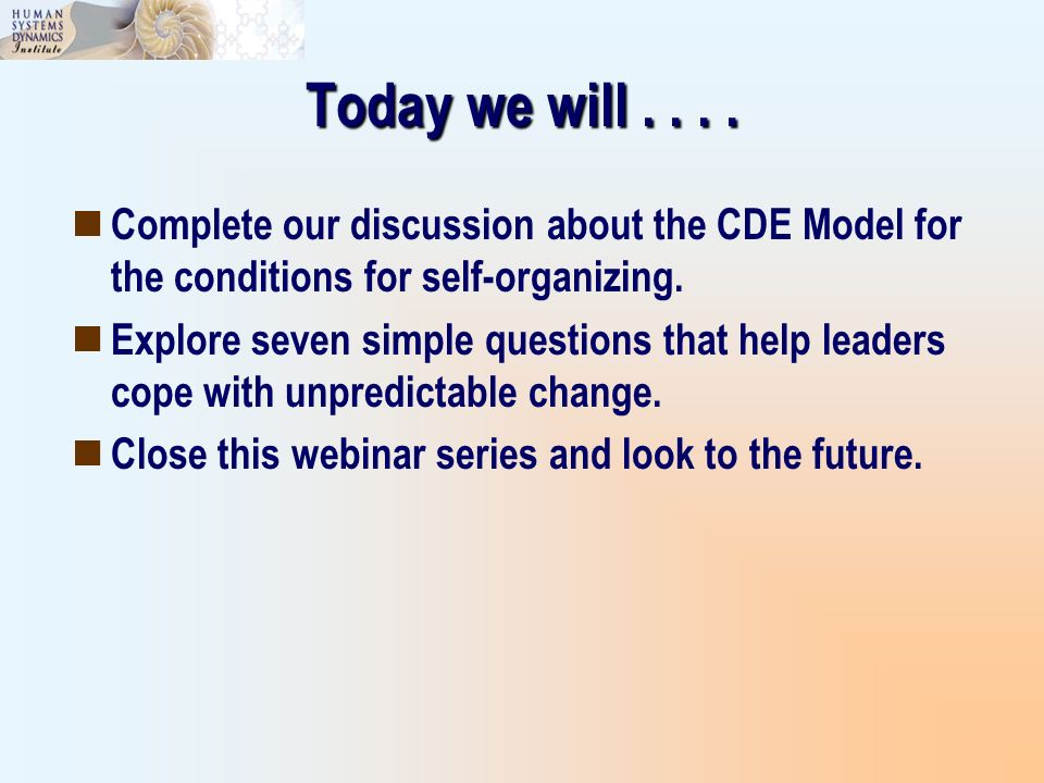 Today we will . . . . Complete our discussion about the CDE Model for the conditions for self-organizing.