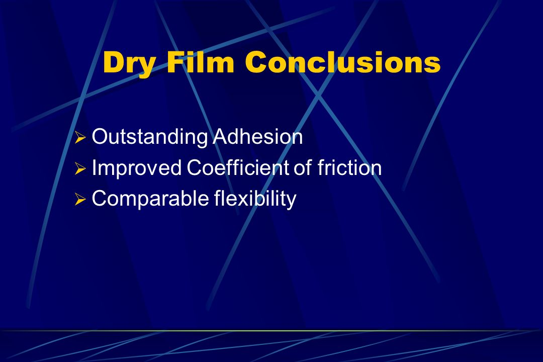 Dry Film Conclusions Outstanding Adhesion