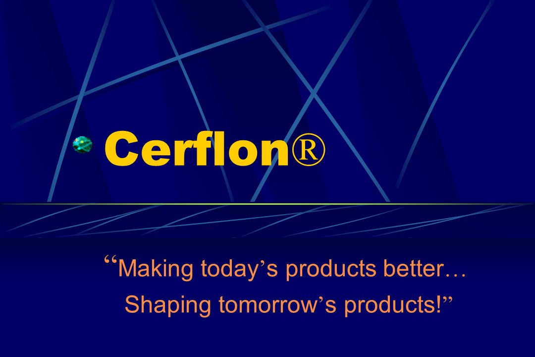Making today's products better… Shaping tomorrow's products!