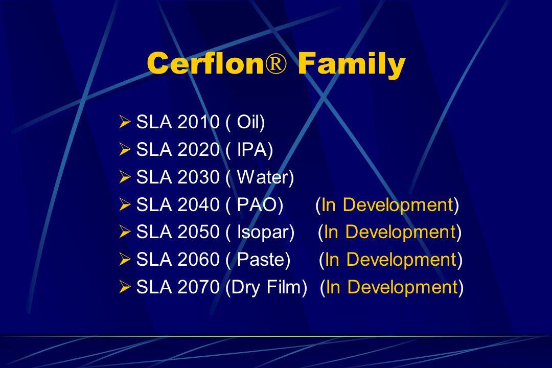 Cerflon® Family SLA 2010 ( Oil) SLA 2020 ( IPA) SLA 2030 ( Water)