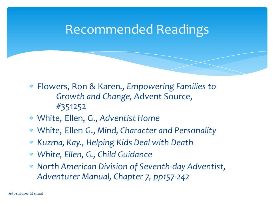 Recommended Readings Flowers, Ron & Karen., Empowering Families to Growth and Change, Advent Source, #351252.