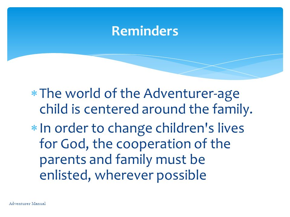 The world of the Adventurer-age child is centered around the family.