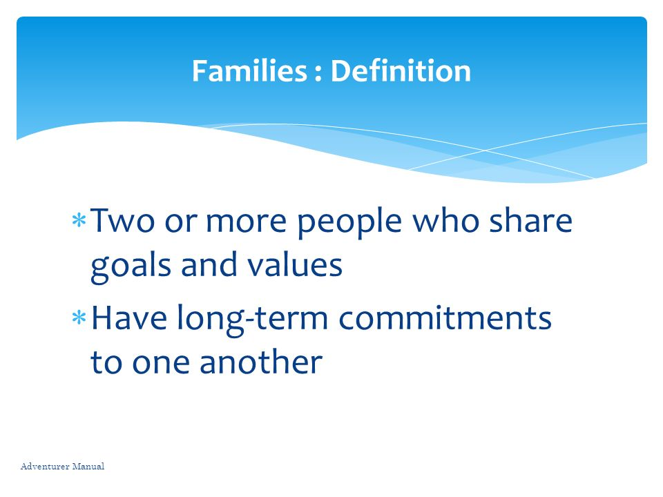 Two or more people who share goals and values