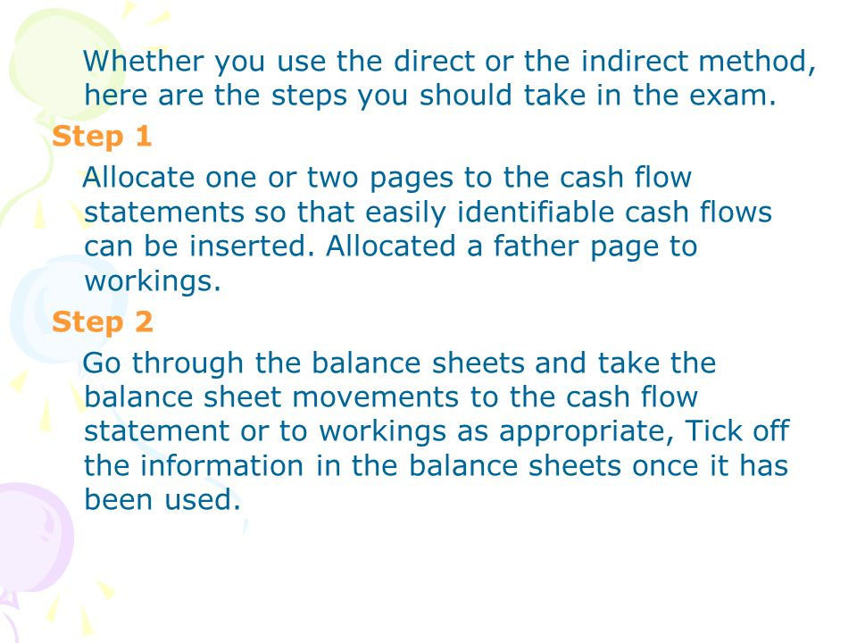 Whether you use the direct or the indirect method, here are the steps you should take in the exam.