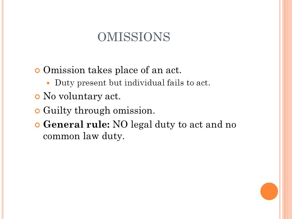 OMISSIONS Omission takes place of an act. No voluntary act.