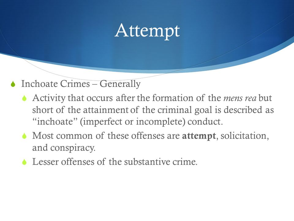 Attempt Inchoate Crimes – Generally