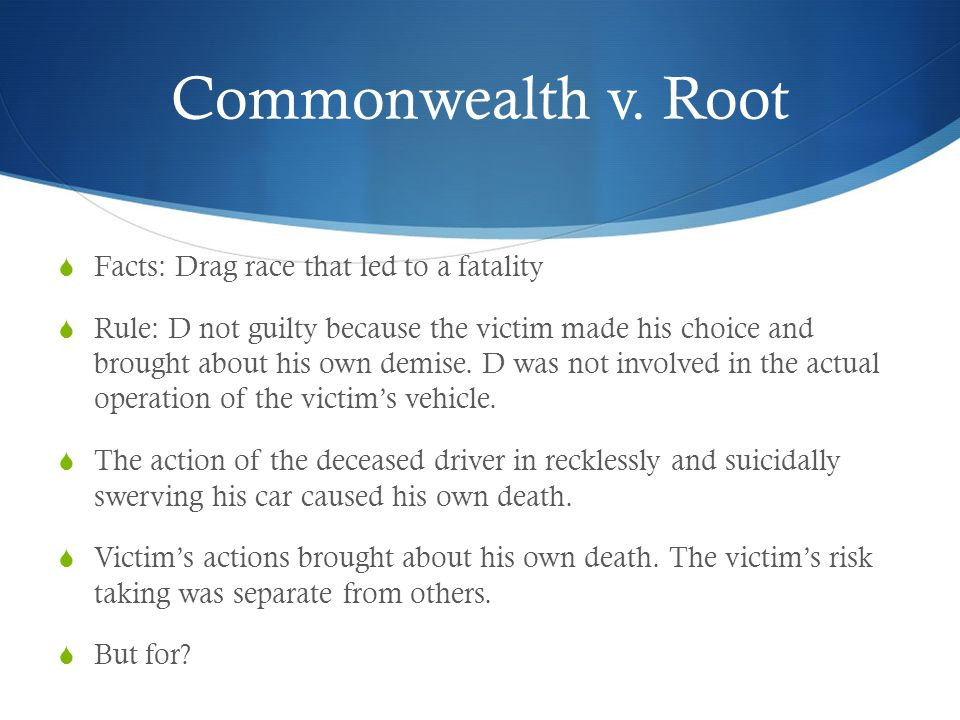 Commonwealth v. Root Facts: Drag race that led to a fatality
