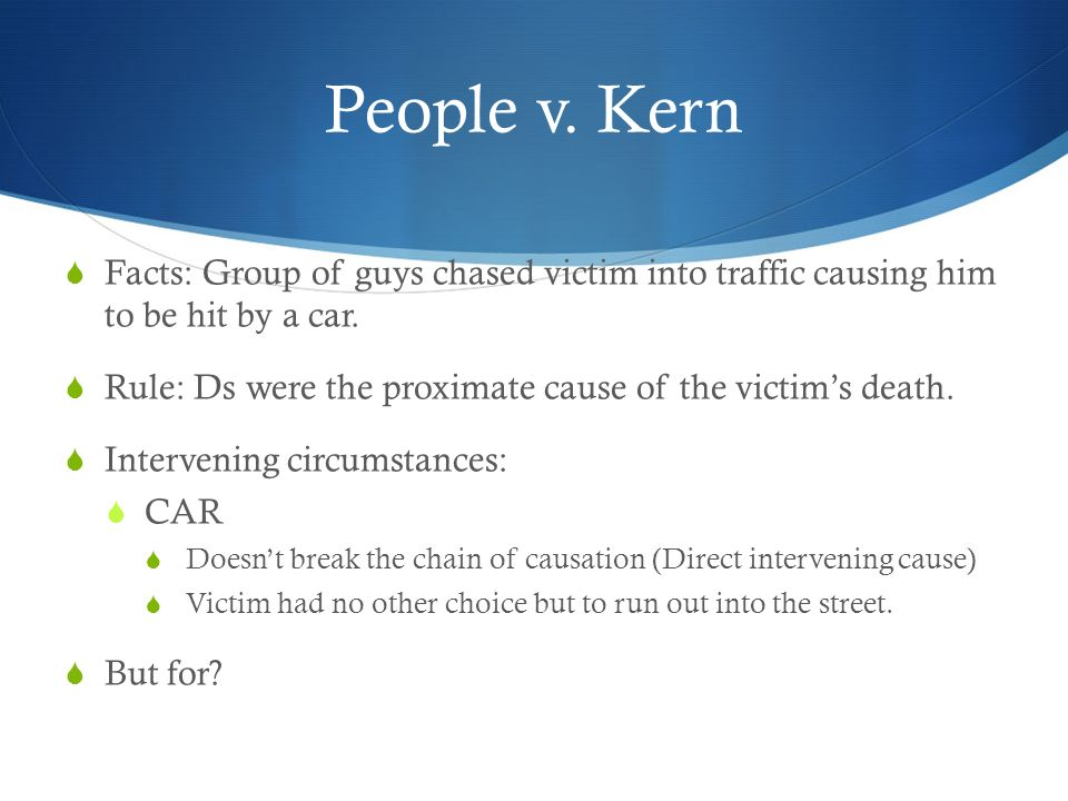 People v. Kern Facts: Group of guys chased victim into traffic causing him to be hit by a car.