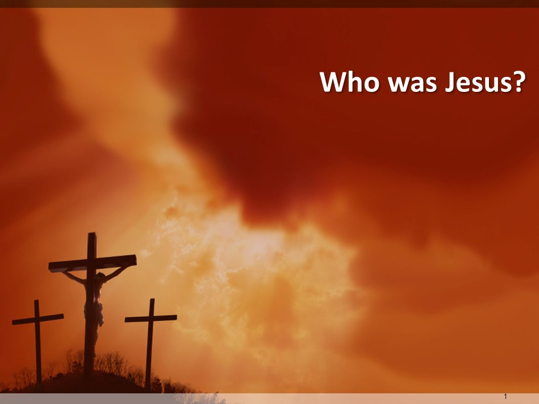 Who was Jesus 1