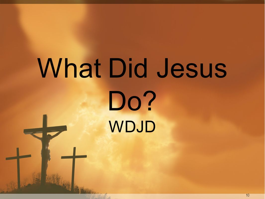 What Did Jesus Do WDJD 10
