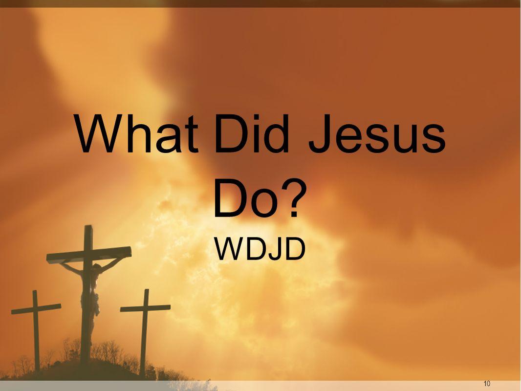 What Did Jesus Do WDJD 10