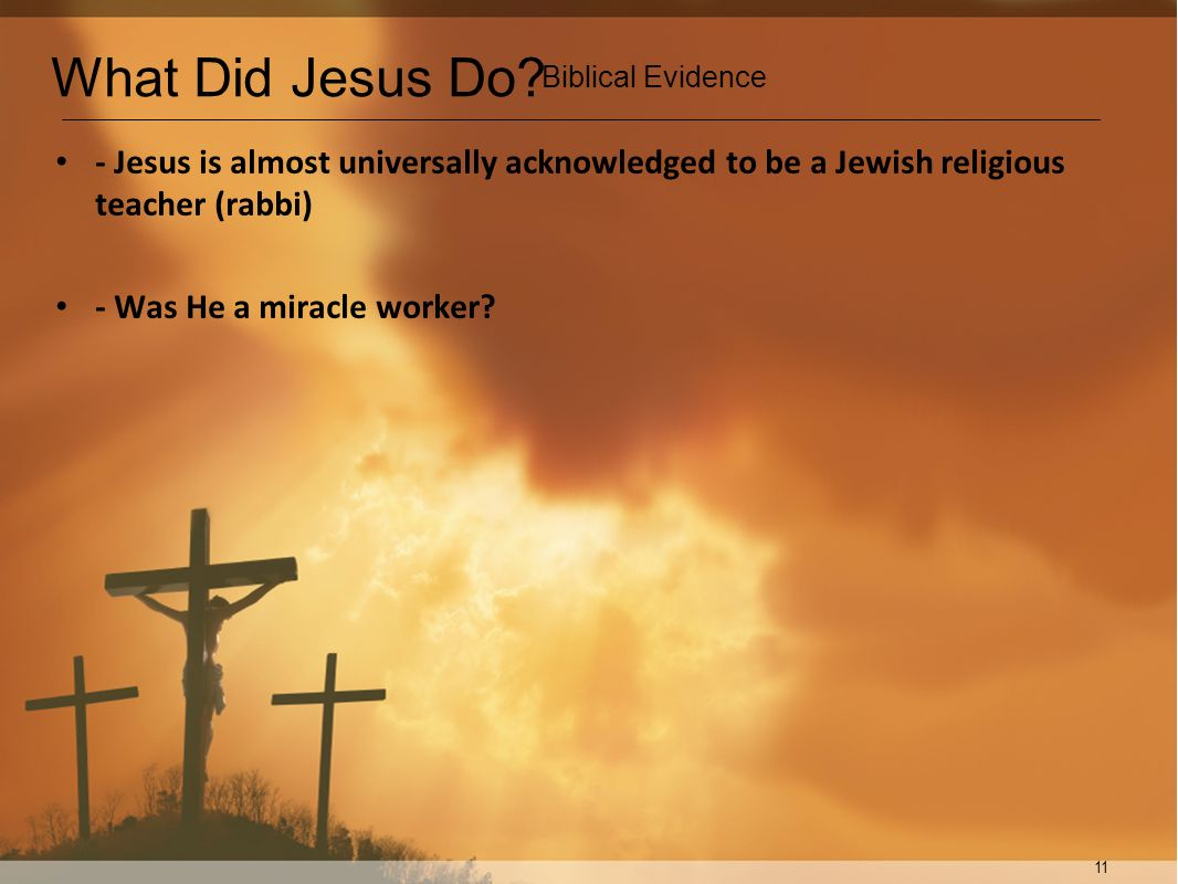 What Did Jesus Do Biblical Evidence. - Jesus is almost universally acknowledged to be a Jewish religious teacher (rabbi)
