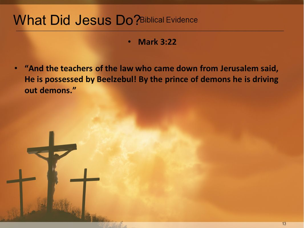 What Did Jesus Do Biblical Evidence. Mark 3:22.