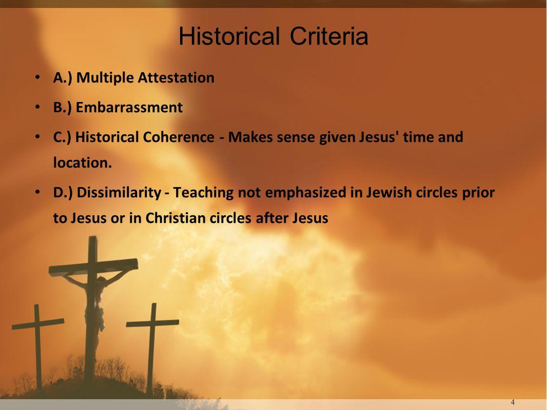 Historical Criteria A.) Multiple Attestation B.) Embarrassment