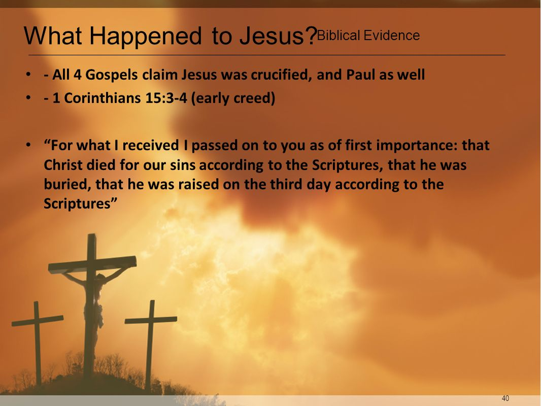 What Happened to Jesus Biblical Evidence. - All 4 Gospels claim Jesus was crucified, and Paul as well.