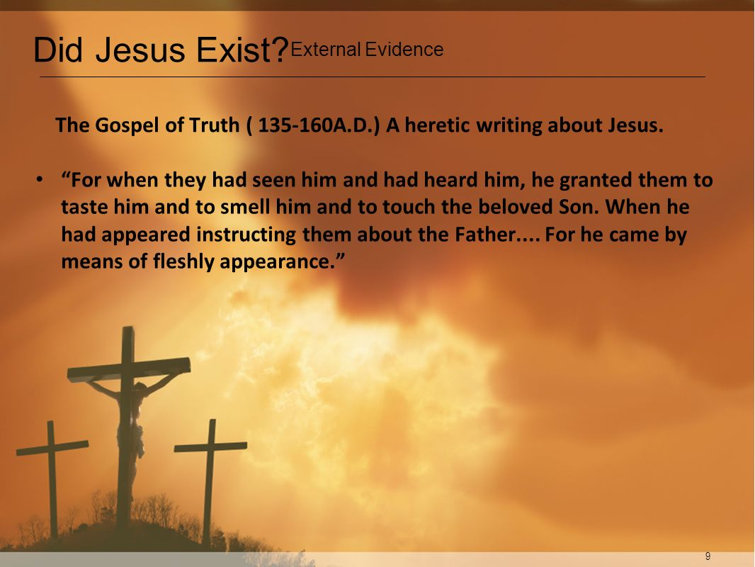 The Gospel of Truth ( 135-160A.D.) A heretic writing about Jesus.