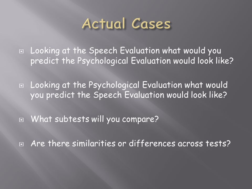 Actual Cases Looking at the Speech Evaluation what would you predict the Psychological Evaluation would look like