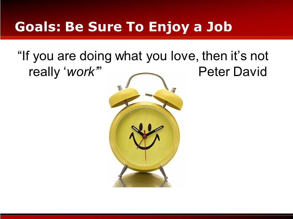 Goals: Be Sure To Enjoy a Job