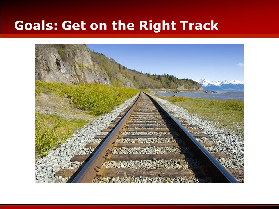Goals: Get on the Right Track