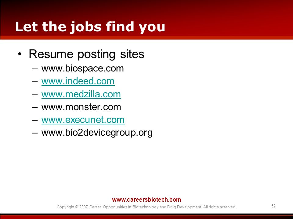 Let the jobs find you Resume posting sites www.biospace.com