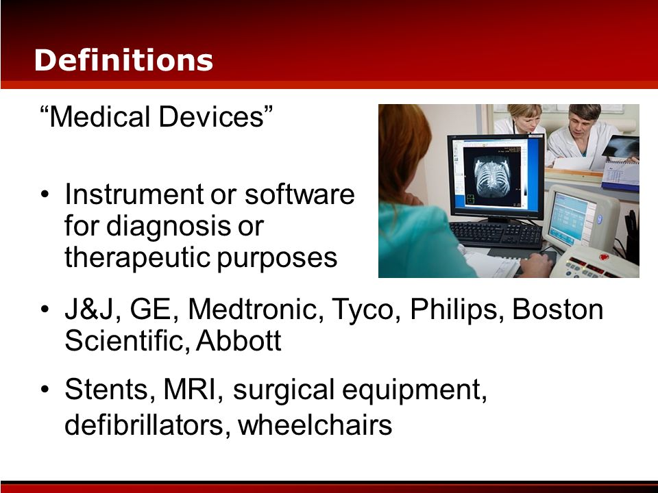Definitions Medical Devices Instrument or software for diagnosis or therapeutic purposes.
