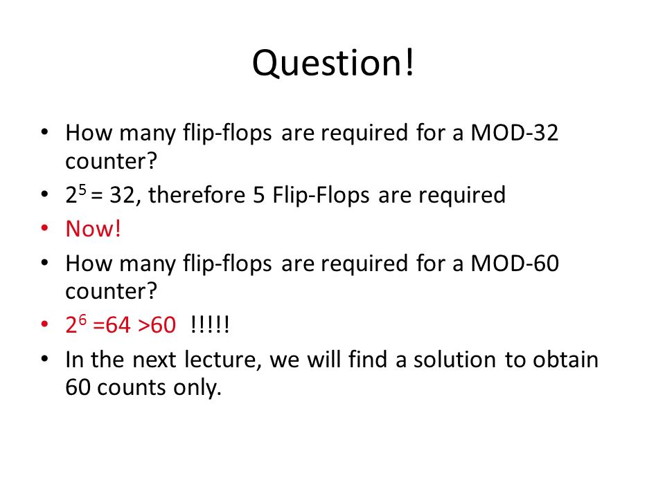 Question! How many flip-flops are required for a MOD-32 counter