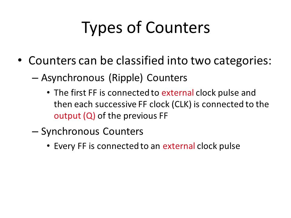 Types of Counters Counters can be classified into two categories:
