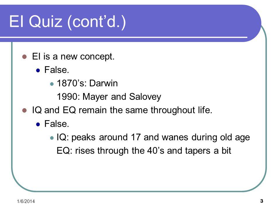 EI Quiz (cont'd.) EI is a new concept. False. 1870's: Darwin