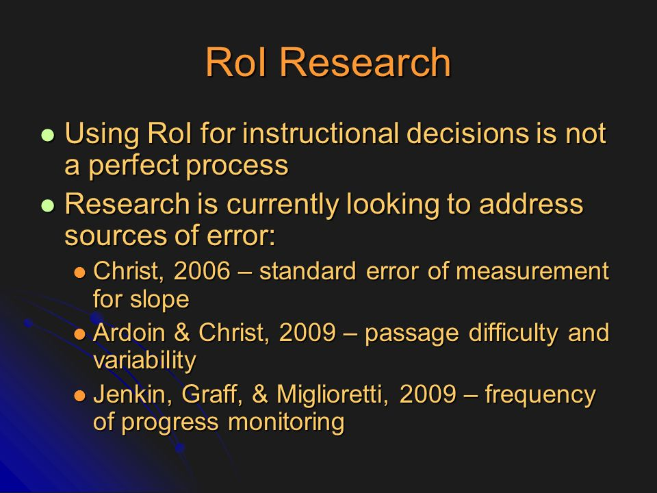 RoI Research Using RoI for instructional decisions is not a perfect process. Research is currently looking to address sources of error: