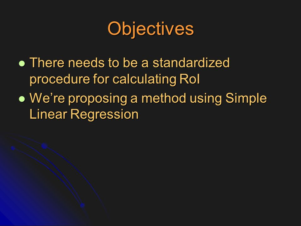 Objectives There needs to be a standardized procedure for calculating RoI.