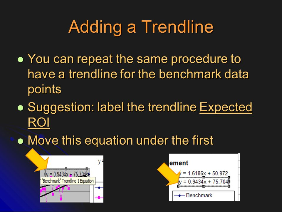Adding a Trendline You can repeat the same procedure to have a trendline for the benchmark data points.