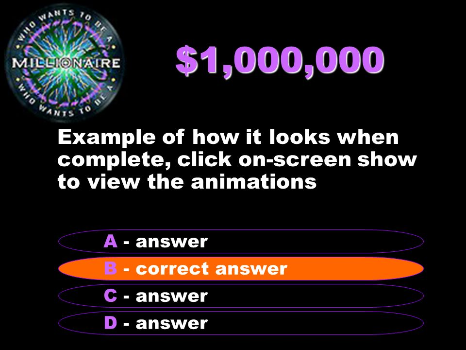 $1,000,000Example of how it looks when complete, click on-screen show to view the animations. A - answer.