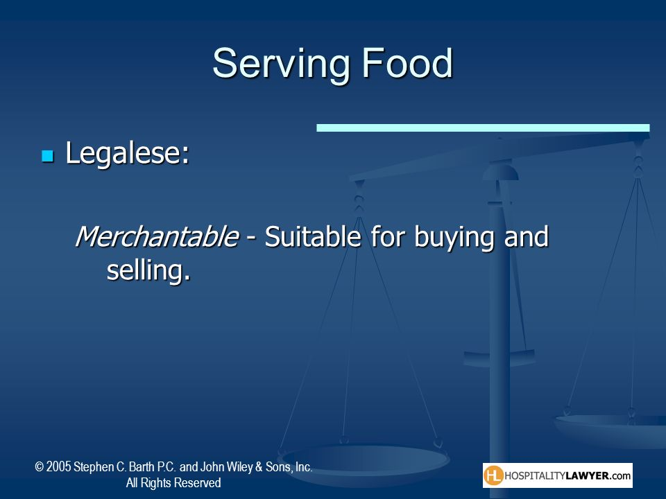 Serving Food Legalese: Merchantable - Suitable for buying and selling.