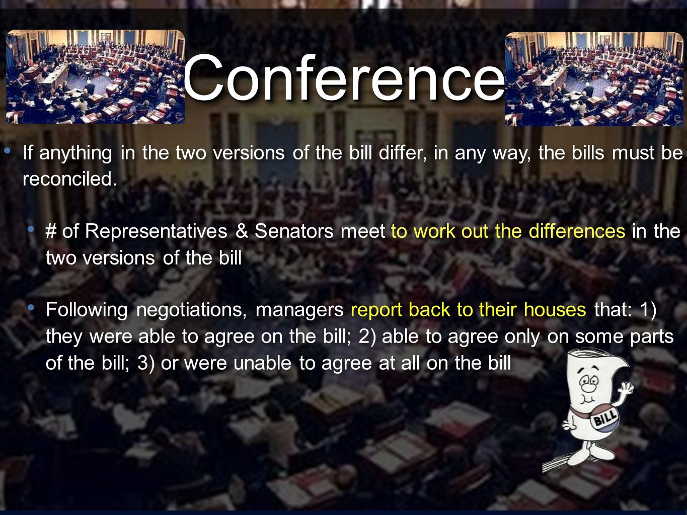 Conference If anything in the two versions of the bill differ, in any way, the bills must be reconciled.