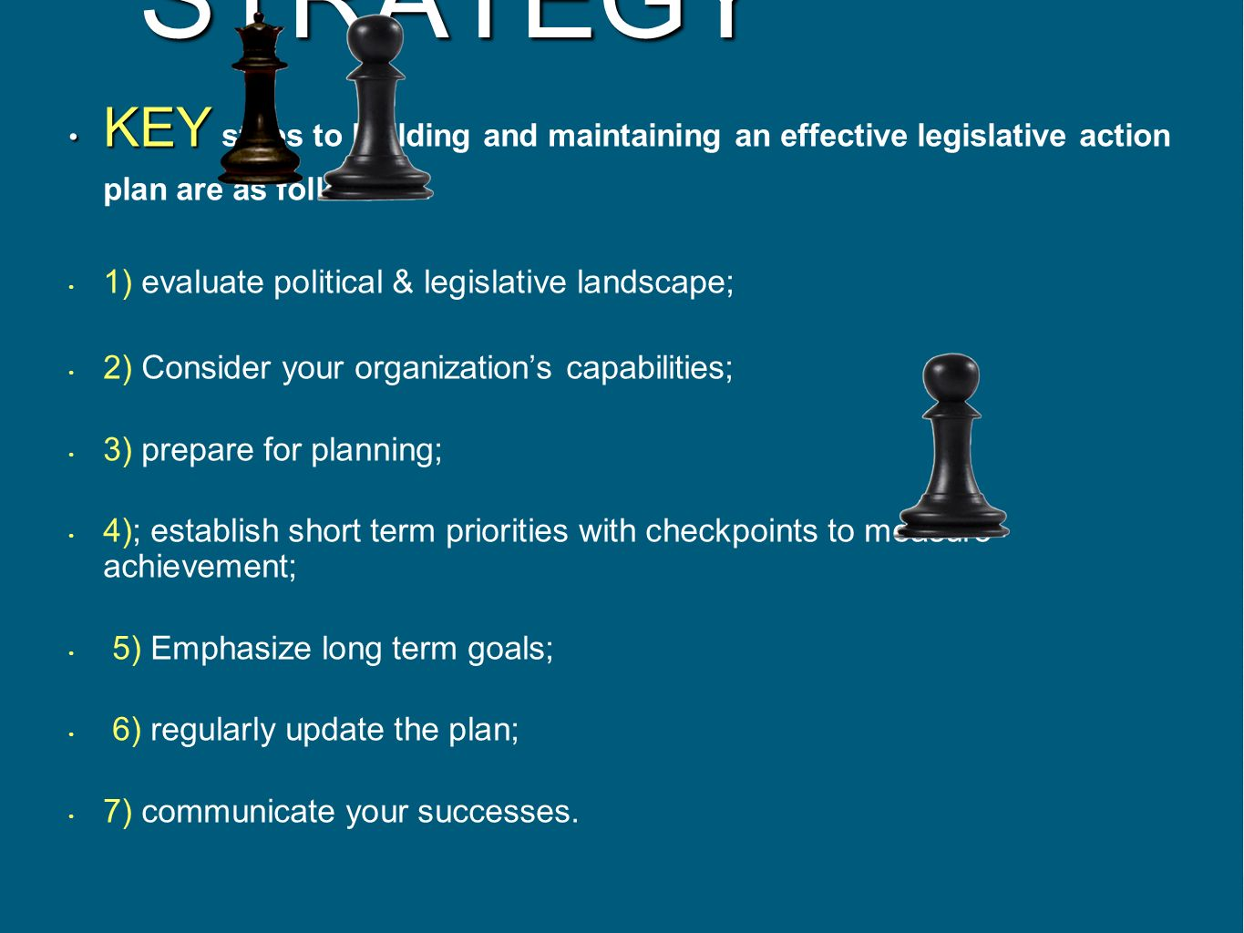 STRATEGY KEY steps to building and maintaining an effective legislative action plan are as follows: