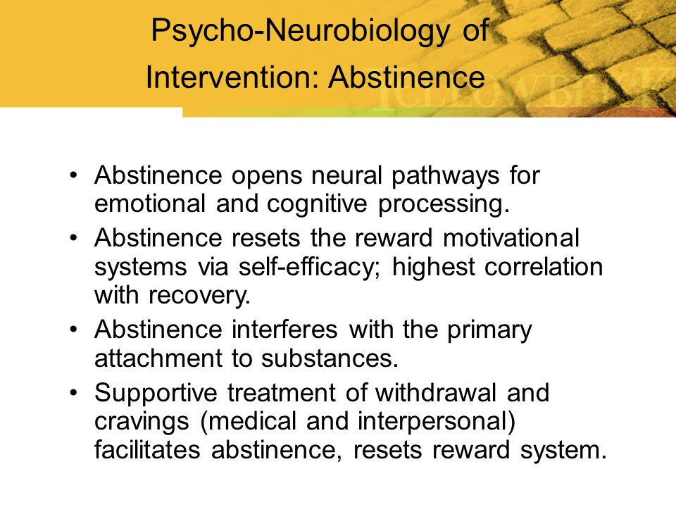 Psycho-Neurobiology of Intervention: Abstinence