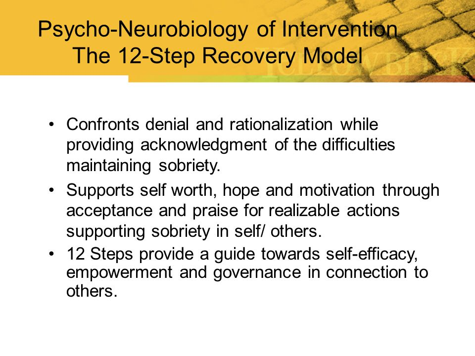 Psycho-Neurobiology of Intervention The 12-Step Recovery Model