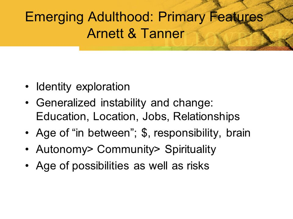 Emerging Adulthood: Primary Features Arnett & Tanner