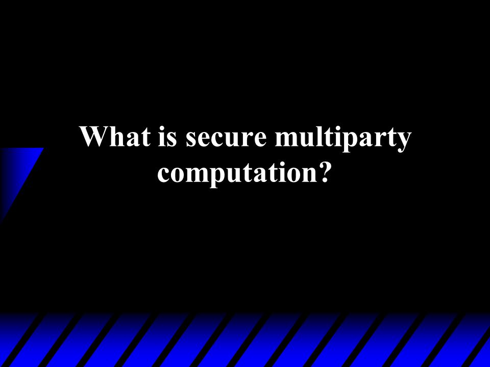What is secure multiparty computation