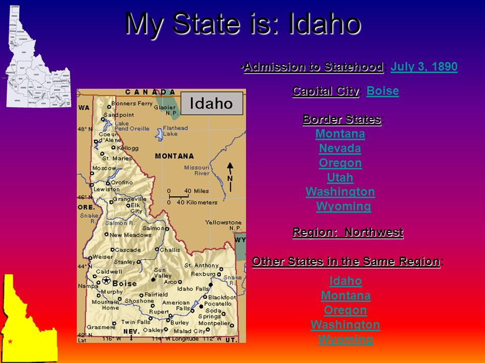My State is: Idaho Admission to Statehood: July 3, 1890