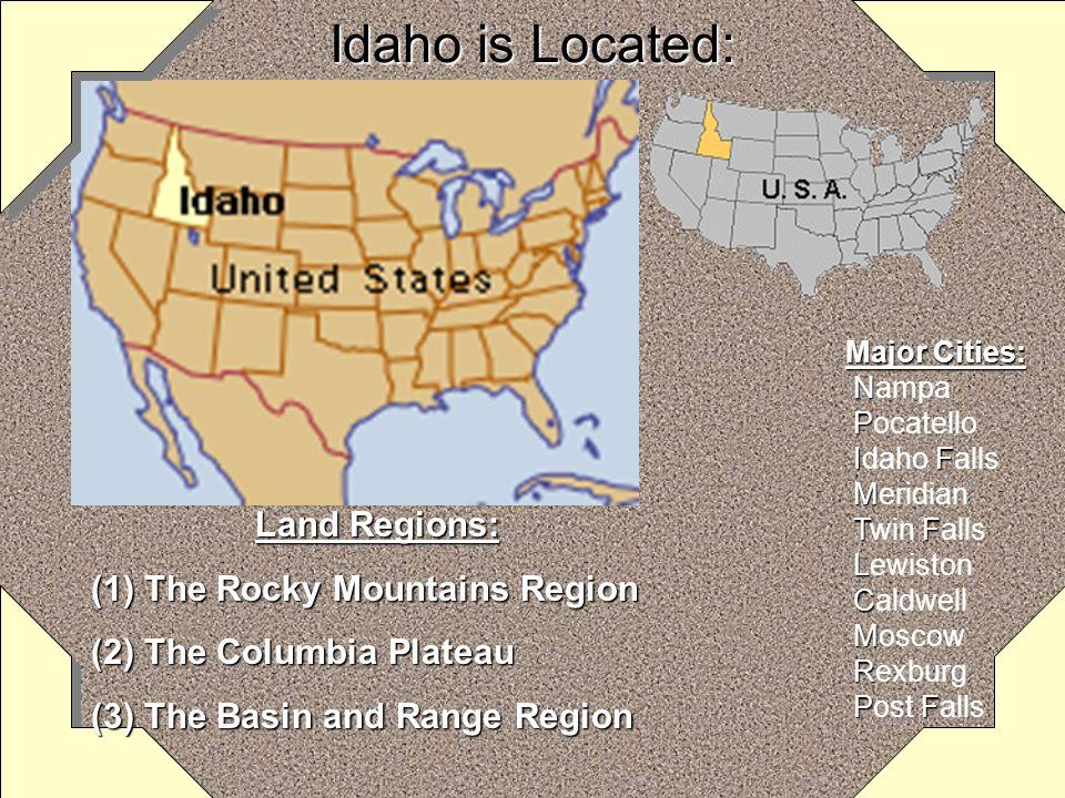 Idaho is Located: Land Regions: The Rocky Mountains Region