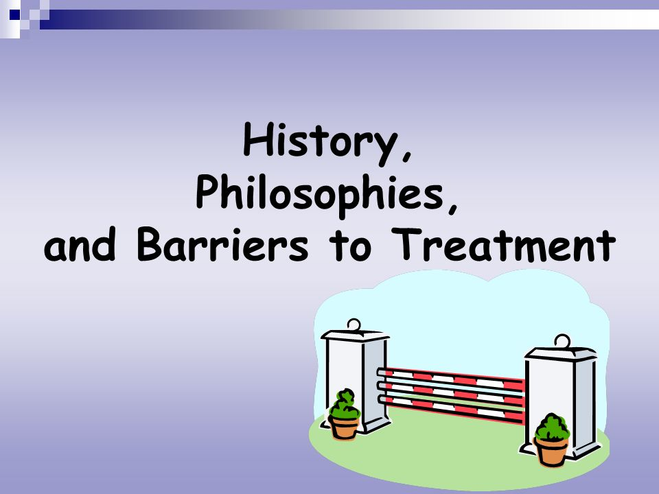 History, Philosophies, and Barriers to Treatment
