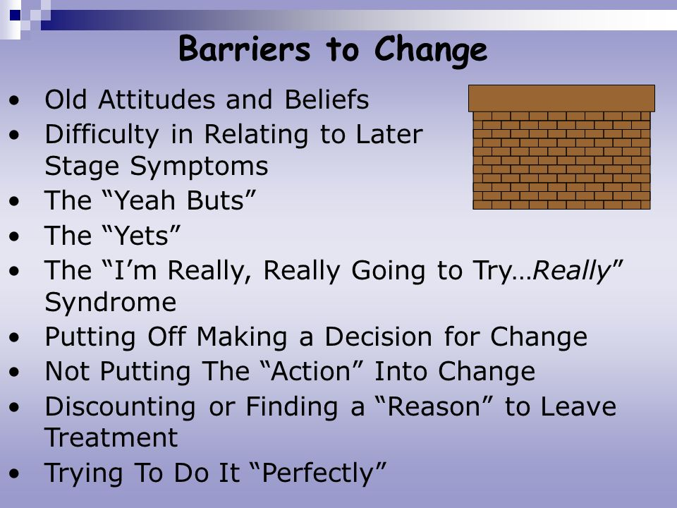Barriers to Change Old Attitudes and Beliefs