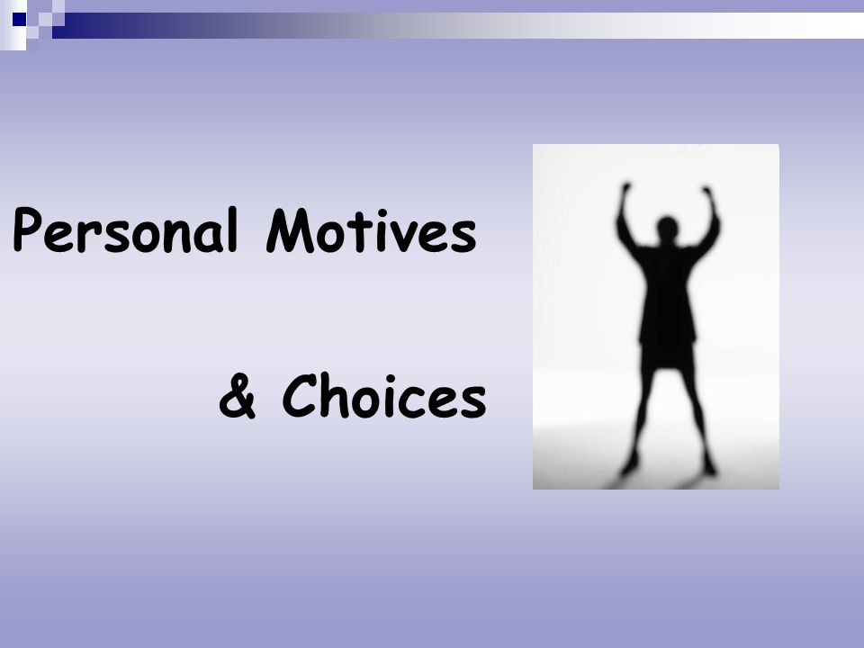 Personal Motives & Choices
