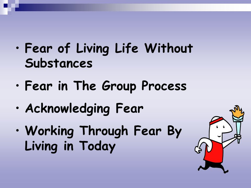 Fear of Living Life Without Substances Fear in The Group Process